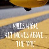 """Miles High, yet inches above...the """"dtl"""""""