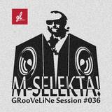 M-Selekta! - GRooVeLiNe session #036