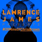 CHRIS BROWN - Lawrence James - #20MinsOf Chris Brown