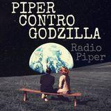 Piper Contro Godzilla - 11 Aprile 2017