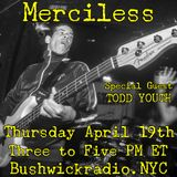 MERCILESS Episode 64 with Special Guest TODD YOUTH (FireBurn, ex-Warzone, Murphy's Law...)