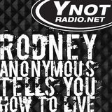 Rodney Anonymous Tells You How To Live - 4/7/17