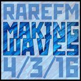 Making Waves [RareFM] 4/3/16