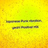 Japanese Punk vibration, yeah! Positive! MIX