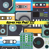 Remix Mix Part III