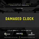 Circuito Live & Global Mixx Radio presentan a: DAMAGED CLOCK