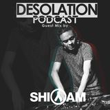 Desolation Podcast - Guest Mix by Shiyam