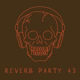 Reverb Party Program #43
