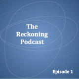 The Reckoning Podcast - Episode 1