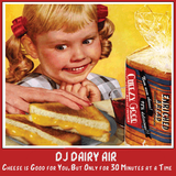 DJ Dairy Air - Cheese is Good for You, But Only for 30 Minutes at a Time