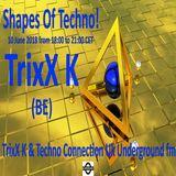 TrixX K - Shapes Of Techno! (12) by TrixX K and Techno Connection UK Underground fm!