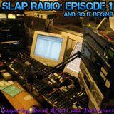 SLAP Radio: Episode 1 - And So It Begins