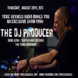 THE DJ PRODUCER / EXCLUSIVE GUEST MIX ON TOXIC SICKNESS RADIO / 29TH AUGUST / 2013
