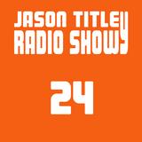 Jason Titley Radio Show 24