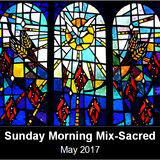 Sunday Morning Mix (Sacred Music) - May 2017 edition