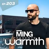 MING Presents Warmth Episode 203