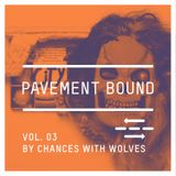 "Pavement Bound Mix Series Vol. 3 Chances With Wolves ""Be First A Good Animal"""