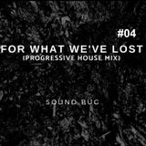 For What we've Lost 04 (PROGRESSIVE HOUSE YEAR MIX 2018)