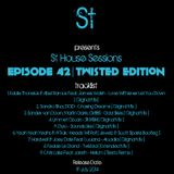 """ St House Sessions "" Episode 42 [ Twisted Edition ]"