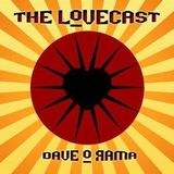 The Lovecast with Dave O Rama - August 6, 2016 - Guest: Frivolous