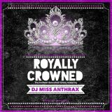 DJ Miss Anthrax - Royally Crowned