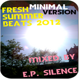 FRESH SUMMER BEATS 2012 - MiNiMaL VERSION - mixed by E.p. Silence