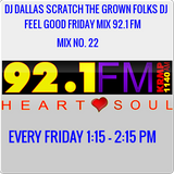 MIX NO 22 DJ DALLAS SCRATCH'S FEEL GOOD FRIDAY MIX 92.1 FM