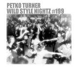 Petko Turner - Wild Style Nightz #199
