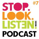 Stop.Look.Listen. Podcast #7