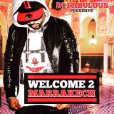 "DJ FABULOUS PRESENTS "" WELCOME 2 MARRAKECH """
