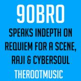 90BRO speaks in-depth on Requiem For A SceNE, RAJI and CyberSoul
