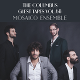 THE COLUMBUS GUEST TAPES VOL. 68 - MOSAICO ENSEMBLE