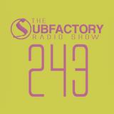 The Subfactory Radio Show #243