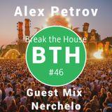 Break the House 46 (Guest Mix Nerchelo)