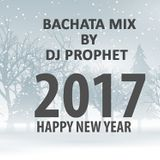 DJ Prophet - (New Year Bachata Mix 2017)