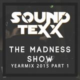 Soundtexx presents The Madness Show (YEARMIX 2015 Part 1)