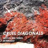 MTRMX033 - CRUEL DIAGONALS - MOTOR MIX SERIES