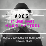 Music Matters- in your house #005