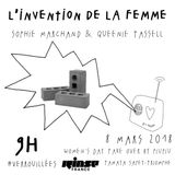 Women's Day Take Over : L'invention de la Femme Sophie Marchand & Queenie Tassell - 08 Mars 2018