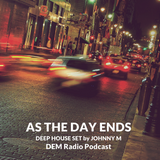 As The Day Ends | Deep House Set | DEM Radio Podcast