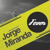 Jorge Miranda - Fever (Cloudcast 017)