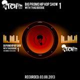 Thadboogie - BigPromo Hip Hop Show 1 - ITCH FM (03-AUG-2013)