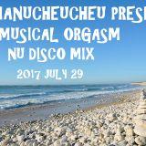 DJ MANUCHEUCHEU PRESENT MUSICAL ORGASM NU DISCO MIX 2017 JULY 29