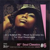 80's Soul Classics Volume 6 - In a nutshell mix - mixed by Groove Inc. for www.VinylMasterpiece.com