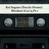 Kei Sugano (Dazzle Drums) Mixshow 6/22/15 Pt.1