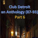 Club Detroit – Anthology (87-93) – Part 6