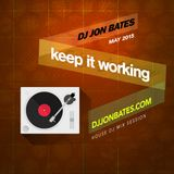 DJ JON BATES - Keep it Working Mix - May 2015