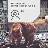 S3R13 - SMOKE&ROLL - Stupid Things We Do