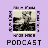 B'DUM B'DUM Podcast #7 - Too Drunk To Dream