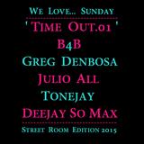 TIME OUT.01  'B4B: Greg Denbosa, Julio All, Tonejay, Deejay So Max'  05.07.2015